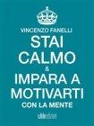 Stai Calmo e Impara a Motivarti con la Mente eBook Vincenzo Fanelli