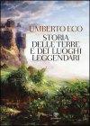 Storia delle Terre e dei Luoghi Leggendari - Umberto Eco