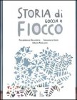 Storia di Goccia e Fiocco Pierdomenico Baccalario, Alessandro Gatti, Simona Mulazzani