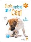 Storie Curiose di Cani  Jan Bondeson