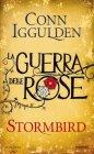 Stormbird. La Guerra delle Rose vol.1 - Conn Iggulden