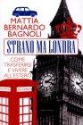 Strano Ma Londra - Mattia Bernardo Bagnoli