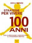 Strategie per Vivere 100 Anni - eBook Erica Bernini