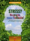 Stress? No Grazie, Sono Resiliente!  Alfredo Formosa Stefano Pallanti
