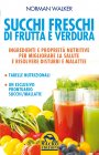 Succhi Freschi di Frutta e Verdura (eBook) Norman Walker