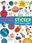 Super Sticker - Tutti sulla Luna! Manuel Berselli Valentina Belloni
