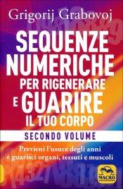Sequenze Numeriche per Rigenerare e Guarire il Tuo Corpo - Secondo Volume Grigorij Grabovoj