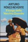 Il Tango della Vecchia Guardia - Arturo P�rez-Reverte