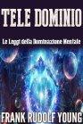 Tele Dominio - Le Leggi della Dominazione Mentale - eBook Frank Rudolf Young
