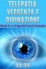 Telepatia, Veggenza e Divinazione (eBook)
