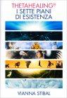 Theta Healing - I Sette Piani di Esistenza Vianna Stibal