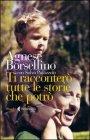 Ti Racconterò Tutte le Storie che Potrò - Agnese Borsellino, Salvo Palazzolo