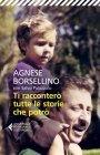 Ti Racconterò Tutte le Storie che Potrò - eBook Agnese Borsellino, Salvo Palazzolo
