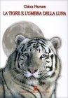 La Tigre e l'Ombra della Luna Chicca Morone
