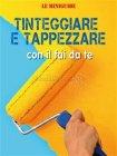 Tinteggiare e Tappezzare con il Fai Da Te (eBook) Francesco Poggi