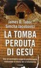 La Tomba Perduta di Gesù James D. Tabor Simcha Jacobovici