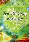 Tra Illusione e Realtà - Libro di Novella Ivaldi