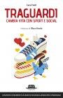 Traguardi Cambia la Vita con Sport e Social eBook