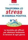 Trasforma lo Stress in Energia Positiva - eBook Anna Mirabile