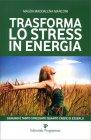 Trasforma lo Stress in Energia Magda Maddalena Marconi
