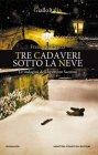 Tre Cadaveri sotto la Neve - Franco Matteucci