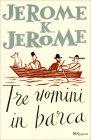 Tre Uomini in Barca Jerome K. Jerome