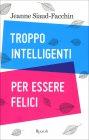Troppo Intelligenti per Essere Felici Jeanne Siaud-Facchin