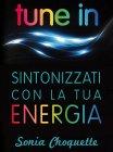 Tune In - Sintonizzati con la Tua Energia - eBook Sonia Choquette