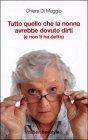 Tutto quello che la Nonna Avrebbe Dovuto Dirti (e non ti Ha Detto) - Chiara Di Maggio
