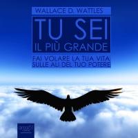 Tu Sei il Pi� Grande (AudioLibro Mp3) Wallace D. Wattles