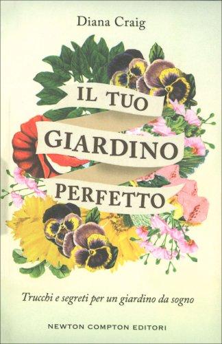 Il tuo giardino perfetto libro di diana craig for Disegna il tuo giardino