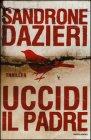 Uccidi il Padre - Sandrone Dazieri