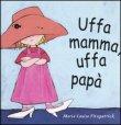 Uffa Mamma, Uffa Pap�