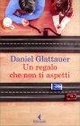 Un Regalo Che non Ti Aspetti di Daniel Glattauer