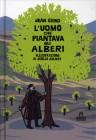 L'Uomo che Piantava gli Alberi - Illustrato Jean Giono