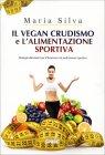 Il Vegan Crudismo e l'Alimentazione Sportiva Maria Silva