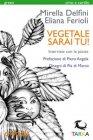 Vegetale Sarai Tu! (eBook) Mirella Delfini,  Eliana Ferioli