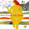 Il Viaggio della Grande Dea Madre Monica Piancastelli Rita Ravaioli