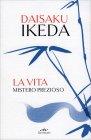 La Vita Mistero Prezioso Daisaku Ikeda