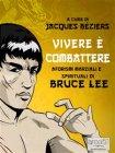 Vivere � Combattere: Aforismi Marziali e Spirituali di Bruce Lee (eBook) Jacques B�ziers