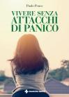 Vivere Senza Attacchi di Panico Paolo Penco