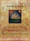Vivere una Vita di Consapevolezza Don Miguel Ruiz Jr.