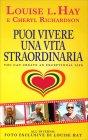 Puoi Vivere una Vita Straordinaria - Louise Hay