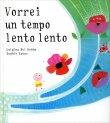 Vorrei un Tempo Lento lento di Luigina Del Gobbo, Sophie Fatus