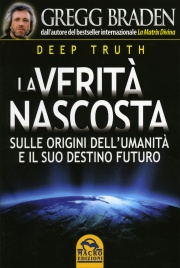 La Verità Nascosta - Deep Truth Gregg Braden