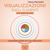 Visualizzazione sugli Elementi: Terra, Acqua, Aria, Fuoco (AudioLibro Mp3) Gianna Marchesini
