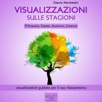 Visualizzazioni sulle Stagioni - Primavera, Estate, Autunno, Inverno (AudioLibro Mp3) Gianna Marchesini