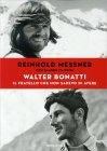 Walter Bonatti - Il Fratello che Non Sapevo di Avere Reinhold Messner Sandro Filippini