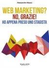 Web Marketing? No, Grazie! Ho Appena Preso uno Stagista - eBook Alessandro Mazzù