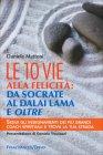Le 10 Vie alla Felicità: da Socrate al Dalai Lama e Oltre